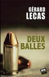 Deux balles / Gérard Lecas | Lecas, Gérard (1951-....). Auteur