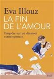 La fin de l'amour : enquête sur un désarroi contemporain | Illouz, Eva (1961-....). Auteur
