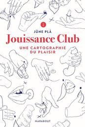 Jouissance club : une cartographie du plaisir / Jüne Pla | Pla, Jüne. Auteur