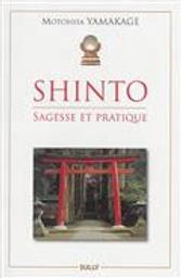 Shintô : sagesse et pratique / Motohisa Yamakage   Yamakage, Motohisa. Auteur