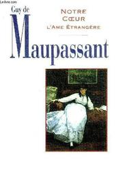 Notre coeur, suivi de L'Ame étrangère / Guy de Maupassant | Maupassant, Guy de (1850-1893). Auteur